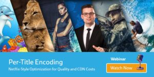 Watch the Per-Title Encoding Webinar now